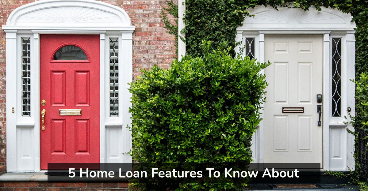 5 Home Loan Features To Know About